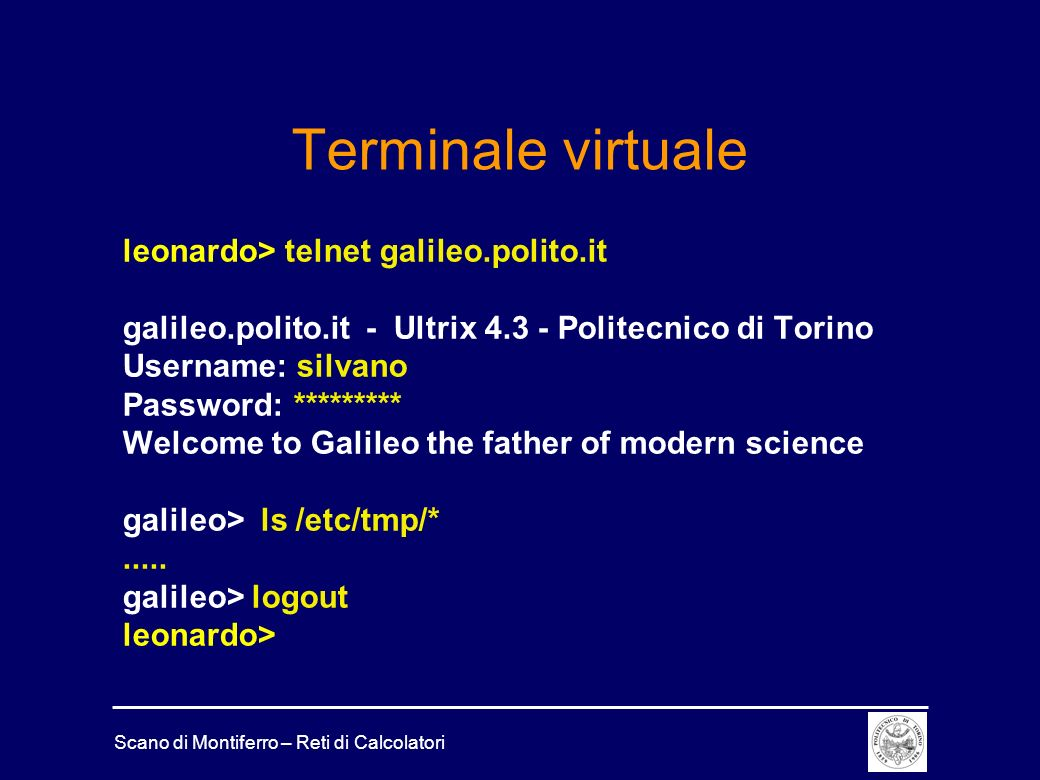 Scano di Montiferro – Reti di Calcolatori Terminale virtuale leonardo> telnet galileo.polito.it galileo.polito.it - Ultrix 4.3 - Politecnico di Torino