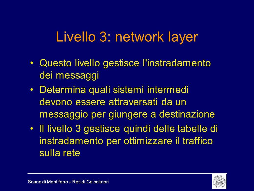Scano di Montiferro – Reti di Calcolatori Livello 3: network layer Questo livello gestisce l'instradamento dei messaggi Determina quali sistemi interm