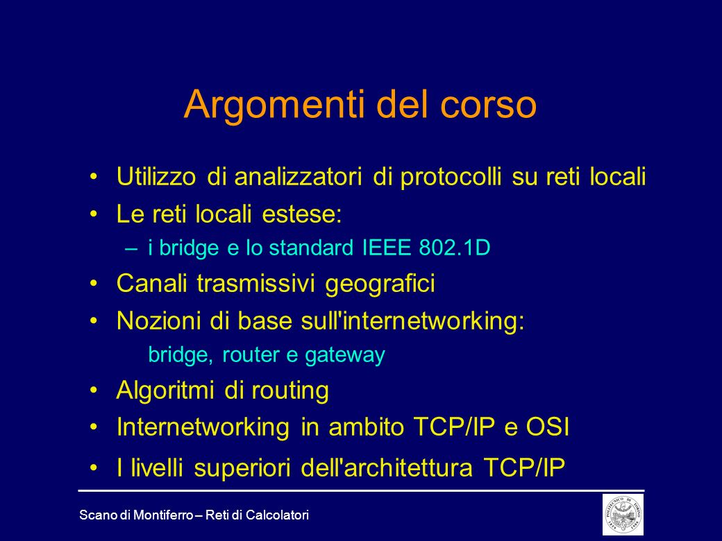 Scano di Montiferro – Reti di Calcolatori Argomenti del corso Utilizzo di analizzatori di protocolli su reti locali Le reti locali estese: –i bridge e