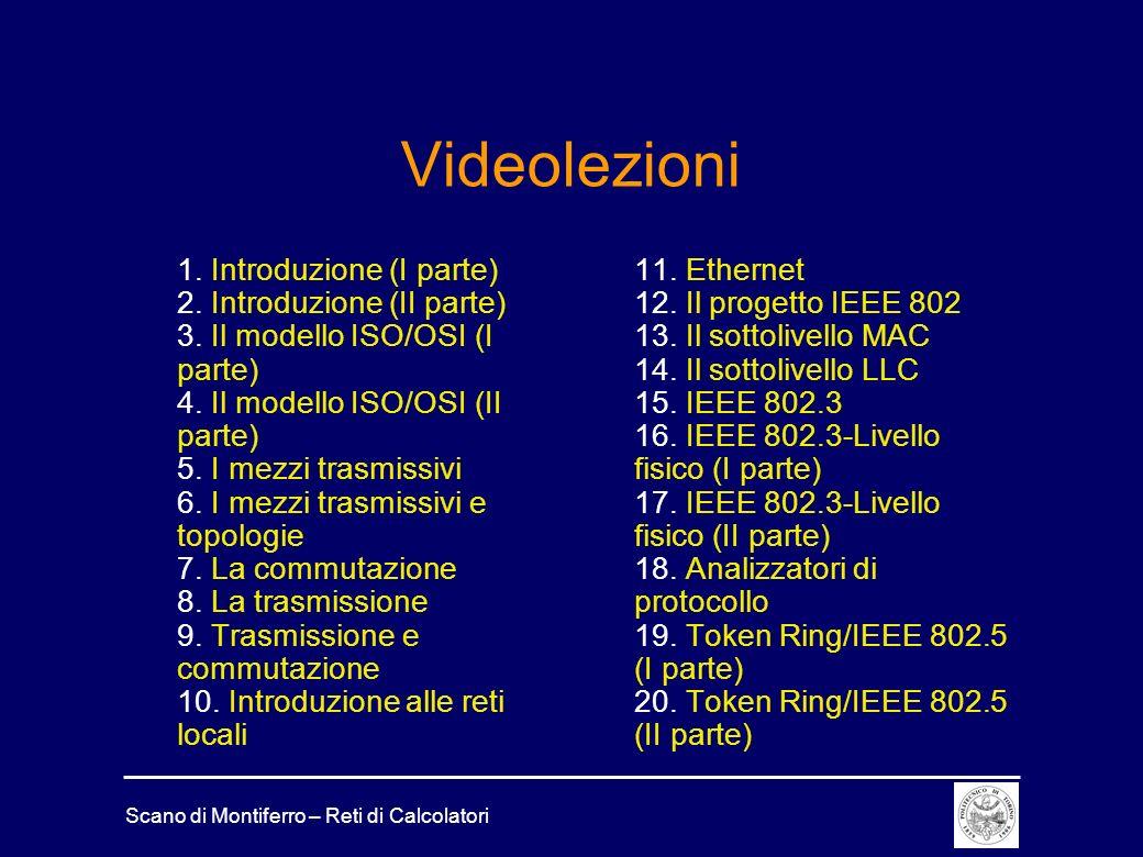Scano di Montiferro – Reti di Calcolatori Videolezioni 1. Introduzione (I parte) 2. Introduzione (II parte) 3. Il modello ISO/OSI (I parte) 4. Il mode