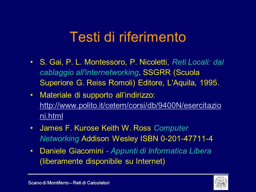 Scano di Montiferro – Reti di Calcolatori Testi di riferimento S. Gai, P. L. Montessoro, P. Nicoletti, Reti Locali: dal cablaggio all'internetworking,