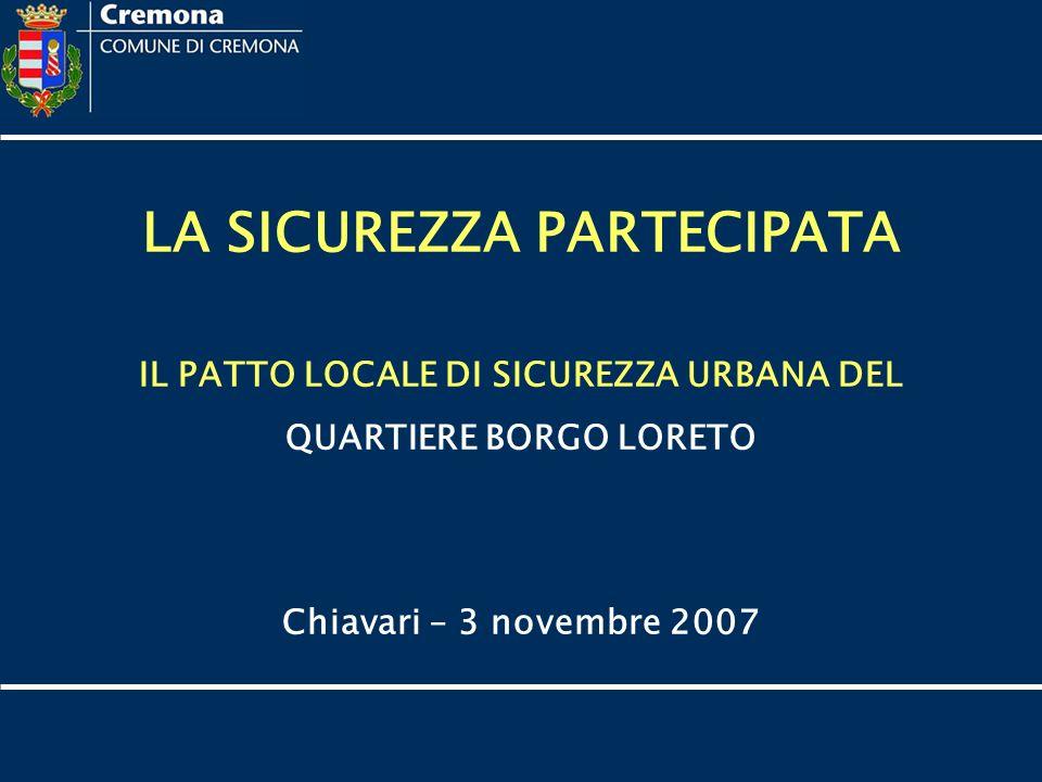 LA SICUREZZA PARTECIPATA IL PATTO LOCALE DI SICUREZZA URBANA DEL QUARTIERE BORGO LORETO Chiavari – 3 novembre 2007