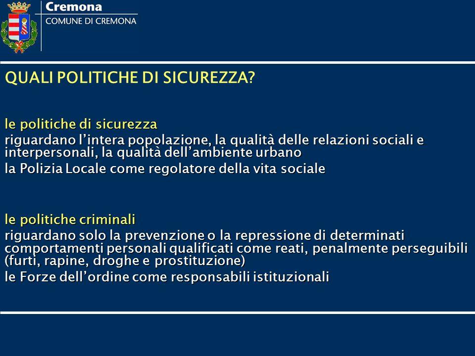 QUALI POLITICHE DI SICUREZZA? le politiche di sicurezza riguardano lintera popolazione, la qualità delle relazioni sociali e interpersonali, la qualit