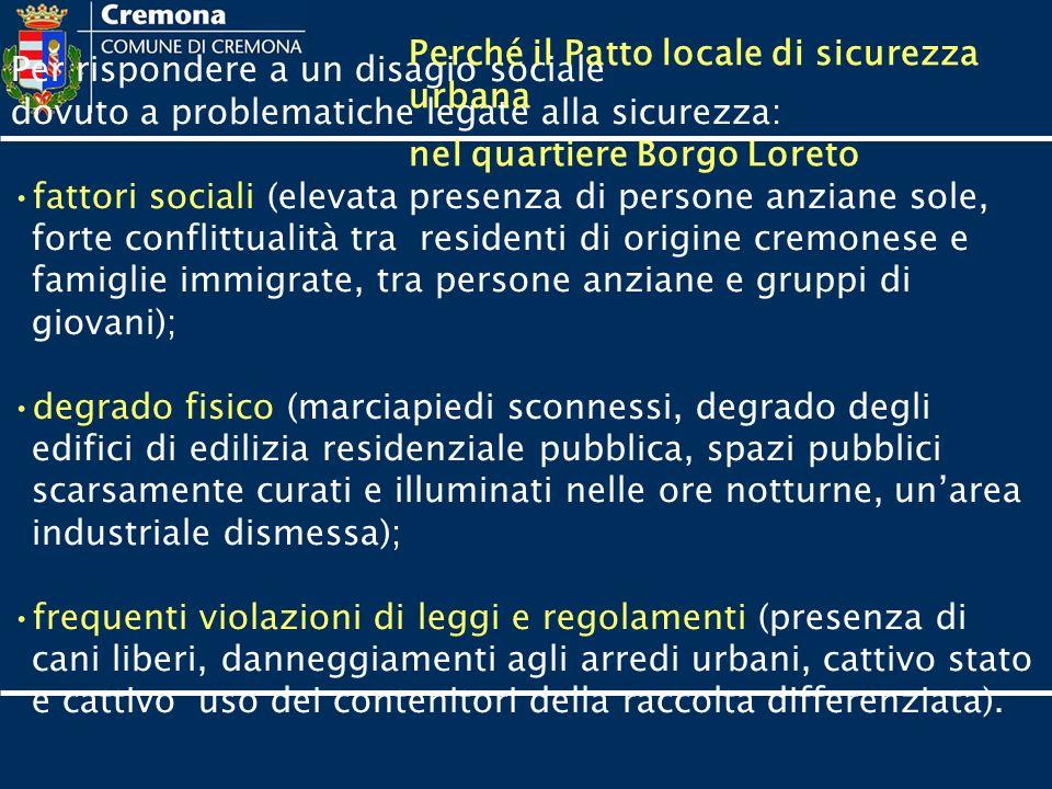 Per rispondere a un disagio sociale dovuto a problematiche legate alla sicurezza: fattori sociali (elevata presenza di persone anziane sole, forte con