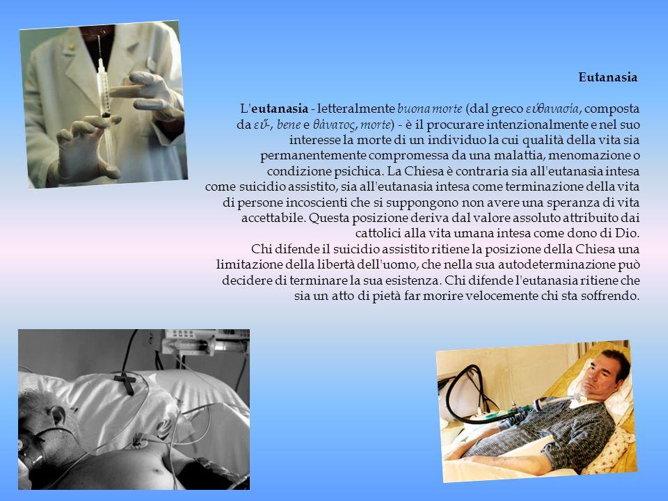 Eutanasia L' eutanasia - letteralmente buona morte (dal greco ε θανασία, composta da ε -, bene e θάνατος, morte ) - è il procurare intenzionalmente e