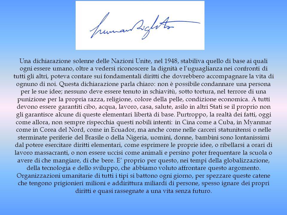 Una dichiarazione solenne delle Nazioni Unite, nel 1948, stabiliva quello di base ai quali ogni essere umano, oltre a vedersi riconoscere la dignità e