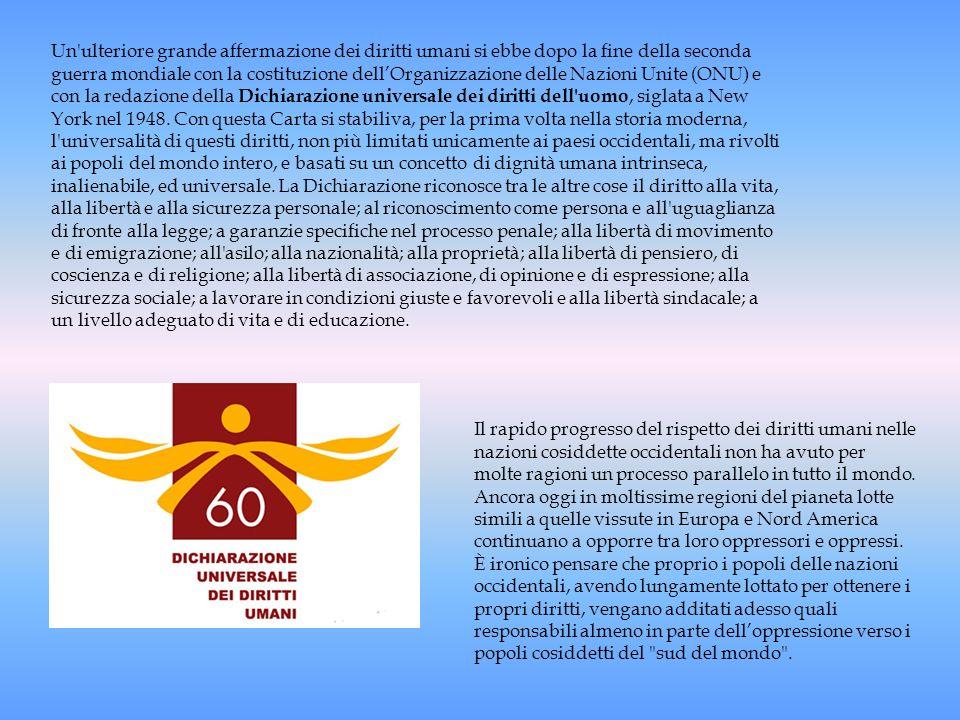 Un'ulteriore grande affermazione dei diritti umani si ebbe dopo la fine della seconda guerra mondiale con la costituzione dellOrganizzazione delle Naz