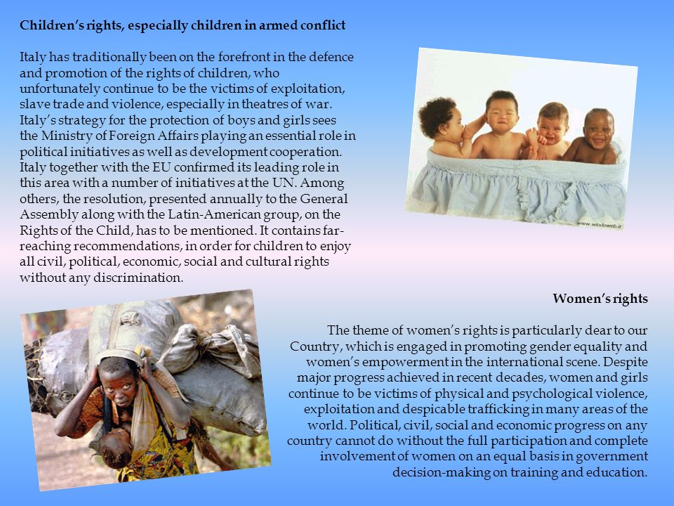 Childrens rights, especially children in armed conflict Italy has traditionally been on the forefront in the defence and promotion of the rights of ch