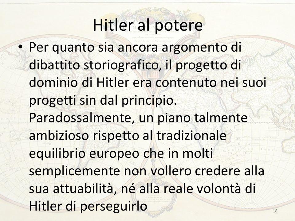 Hitler al potere Per quanto sia ancora argomento di dibattito storiografico, il progetto di dominio di Hitler era contenuto nei suoi progetti sin dal principio.