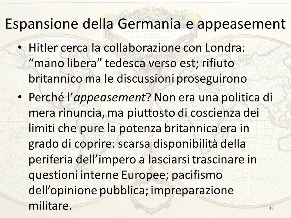 Espansione della Germania e appeasement Hitler cerca la collaborazione con Londra: mano libera tedesca verso est; rifiuto britannico ma le discussioni proseguirono Perché lappeasement.