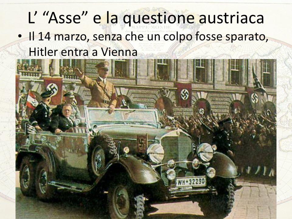L Asse e la questione austriaca Il 14 marzo, senza che un colpo fosse sparato, Hitler entra a Vienna 52