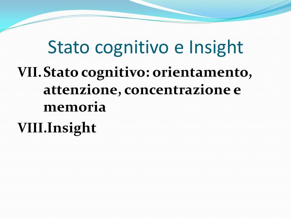 Stato cognitivo e Insight VII. Stato cognitivo: orientamento, attenzione, concentrazione e memoria VIII. Insight