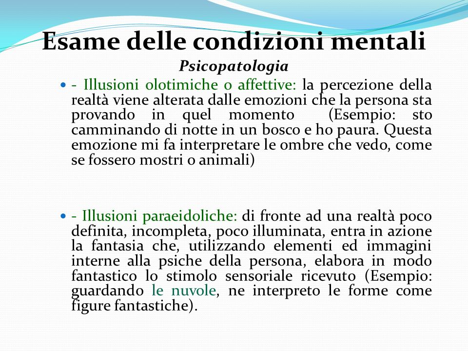 Esame delle condizioni mentali Psicopatologia - Illusioni olotimiche o affettive: la percezione della realtà viene alterata dalle emozioni che la pers