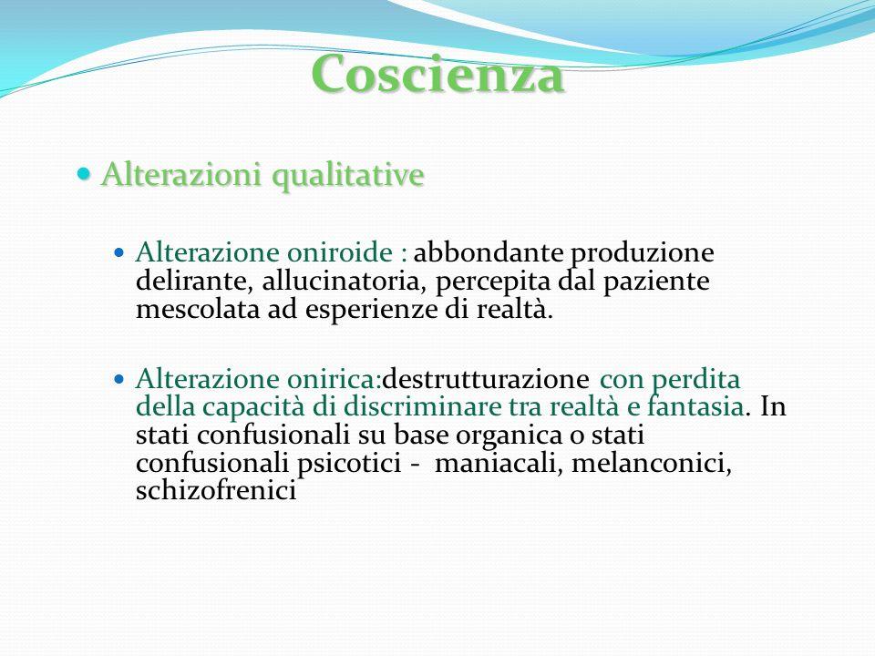 Alterazioni qualitative Alterazioni qualitative Alterazione oniroide : abbondante produzione delirante, allucinatoria, percepita dal paziente mescolat