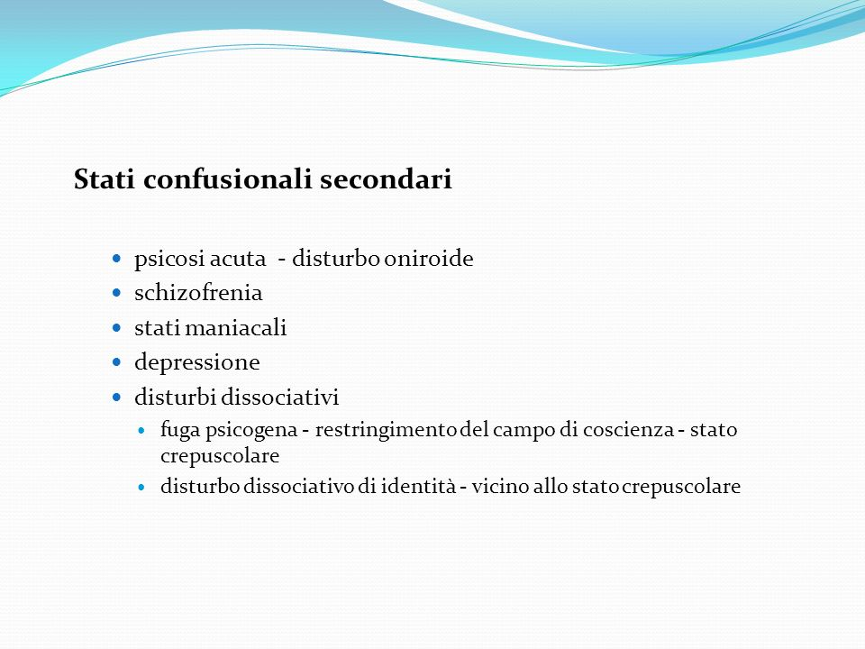 Stati confusionali secondari psicosi acuta - disturbo oniroide schizofrenia stati maniacali depressione disturbi dissociativi fuga psicogena - restrin