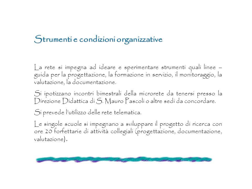 Strumenti e condizioni organizzative La rete si impegna ad ideare e sperimentare strumenti quali linee – guida per la progettazione, la formazione in