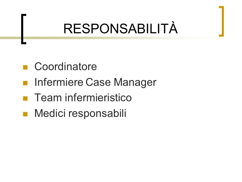 RESPONSABILITÀ Coordinatore Infermiere Case Manager Team infermieristico Medici responsabili