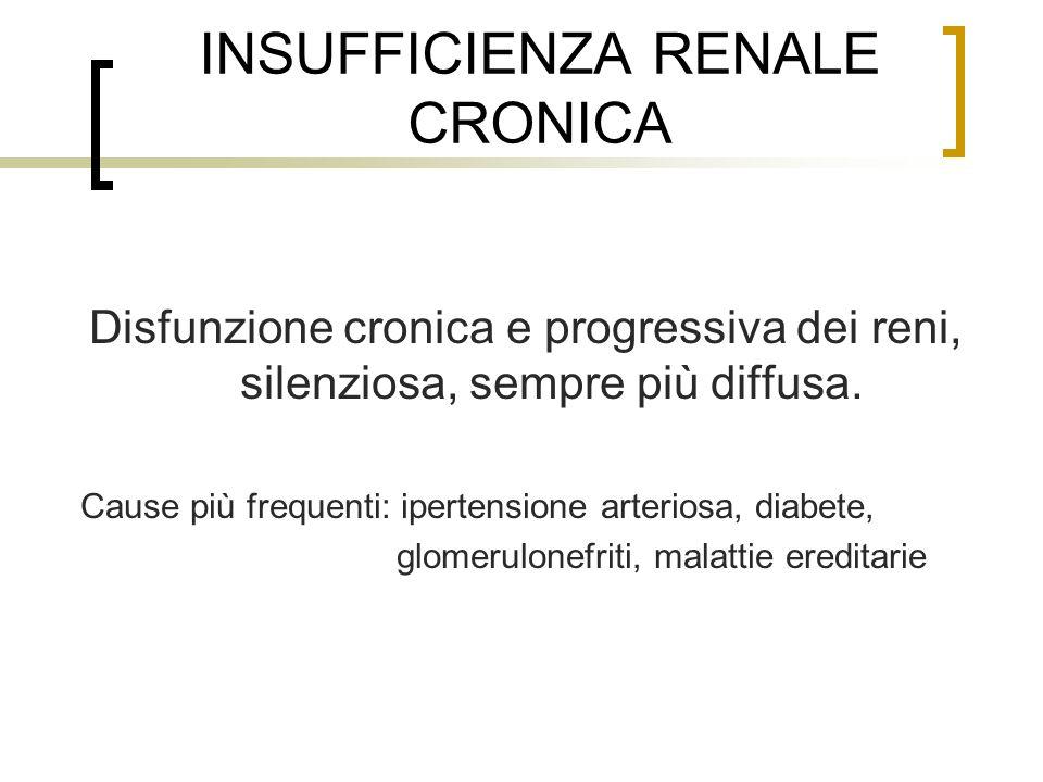 INSUFFICIENZA RENALE CRONICA Disfunzione cronica e progressiva dei reni, silenziosa, sempre più diffusa. Cause più frequenti: ipertensione arteriosa,
