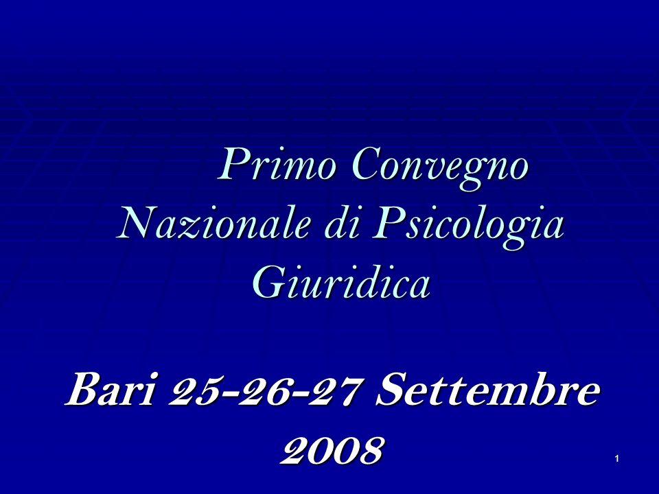 1 Primo Convegno Nazionale di Psicologia Giuridica Bari 25-26-27 Settembre 2008