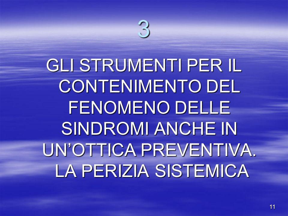 11 3 GLI STRUMENTI PER IL CONTENIMENTO DEL FENOMENO DELLE SINDROMI ANCHE IN UNOTTICA PREVENTIVA. LA PERIZIA SISTEMICA
