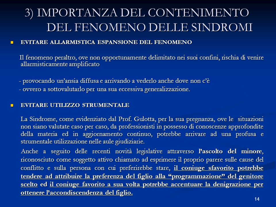 14 3) IMPORTANZA DEL CONTENIMENTO DEL FENOMENO DELLE SINDROMI EVITARE ALLARMISTICA ESPANSIONE DEL FENOMENO EVITARE ALLARMISTICA ESPANSIONE DEL FENOMEN