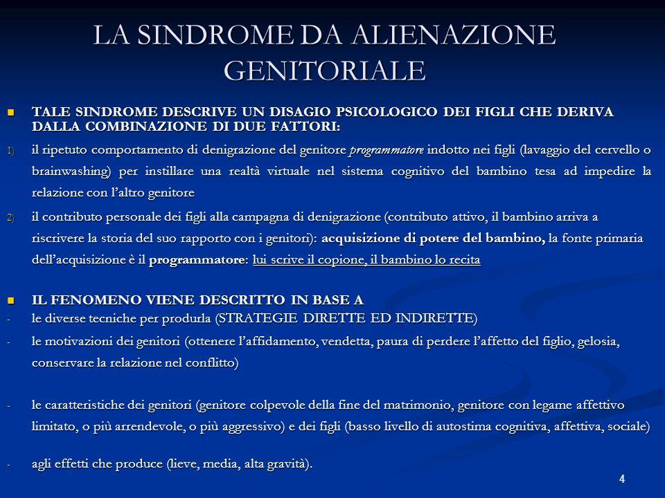 4 LA SINDROME DA ALIENAZIONE GENITORIALE TALE SINDROME DESCRIVE UN DISAGIO PSICOLOGICO DEI FIGLI CHE DERIVA DALLA COMBINAZIONE DI DUE FATTORI: TALE SI
