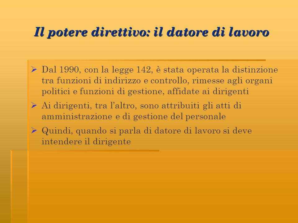 Il potere direttivo: il datore di lavoro Dal 1990, con la legge 142, è stata operata la distinzione tra funzioni di indirizzo e controllo, rimesse agl