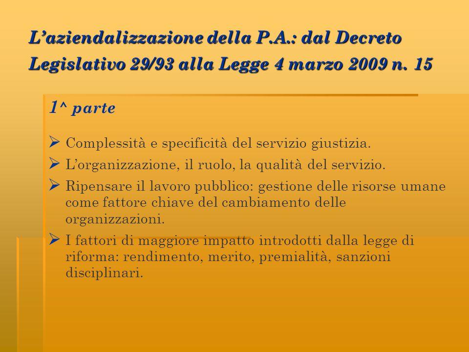 Laziendalizzazione della P.A.: dal Decreto Legislativo 29/93 alla Legge 4 marzo 2009 n. 15 1 ^ parte Complessità e specificità del servizio giustizia.