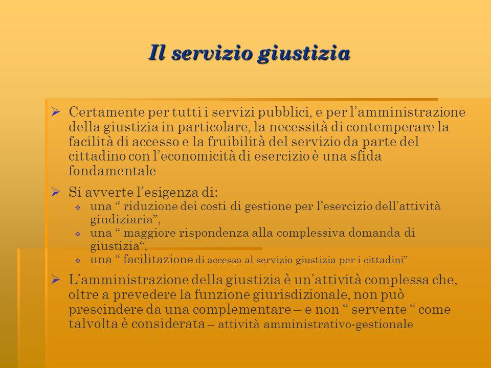 Il servizio giustizia Certamente per tutti i servizi pubblici, e per lamministrazione della giustizia in particolare, la necessità di contemperare la