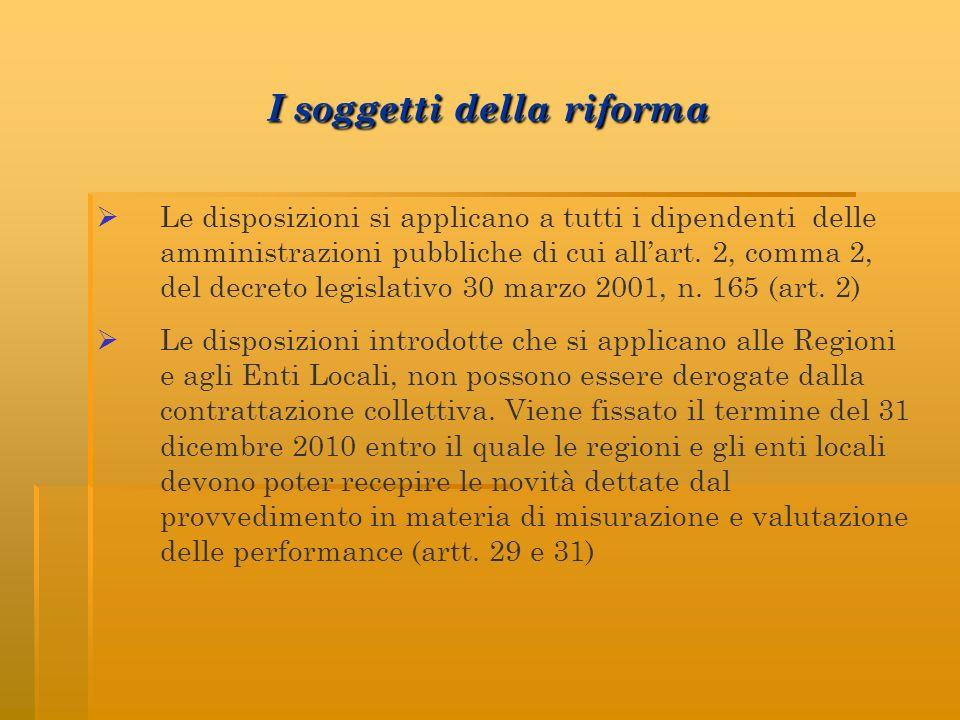 I soggetti della riforma Le disposizioni si applicano a tutti i dipendenti delle amministrazioni pubbliche di cui allart. 2, comma 2, del decreto legi