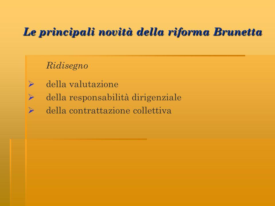 Le principali novità della riforma Brunetta Le principali novità della riforma Brunetta Ridisegno della valutazione della responsabilità dirigenziale della contrattazione collettiva