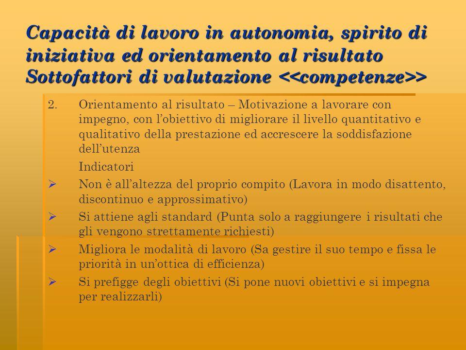 Capacità di lavoro in autonomia, spirito di iniziativa ed orientamento al risultato Sottofattori di valutazione > 2.