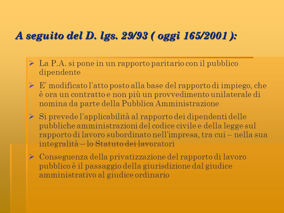 A seguito del D. lgs. 29/93 ( oggi 165/2001 ): La P.A. si pone in un rapporto paritario con il pubblico dipendente E modificato latto posto alla base
