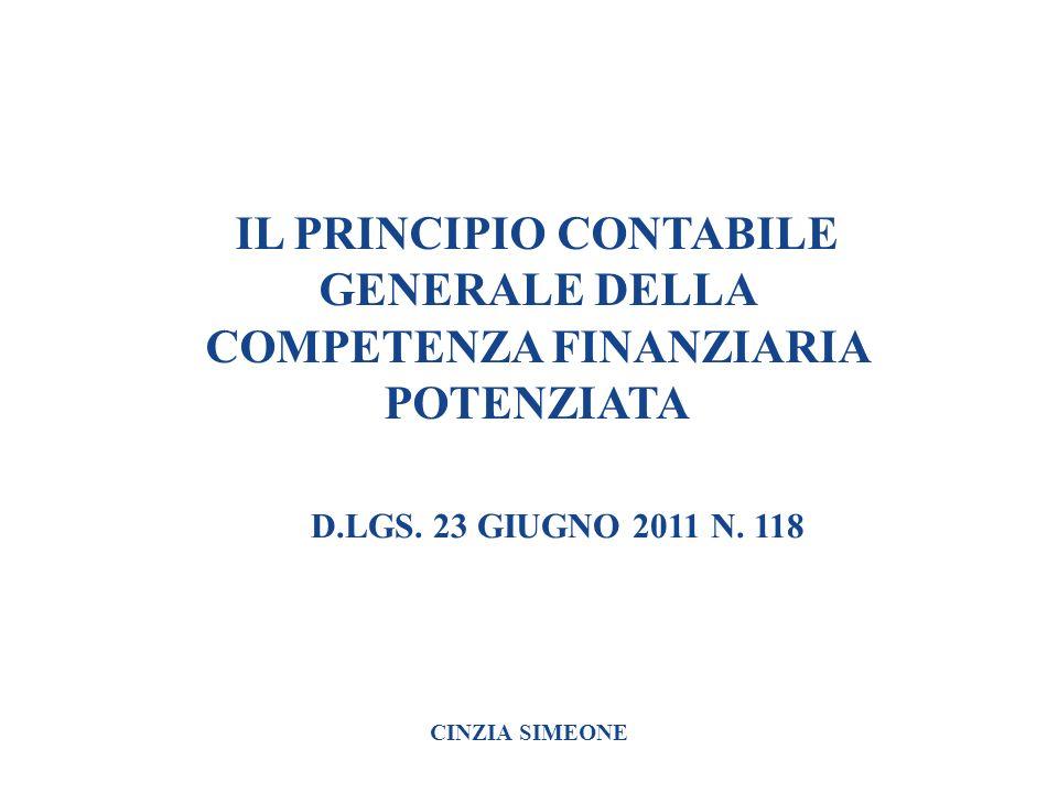 IL PRINCIPIO CONTABILE GENERALE DELLA COMPETENZA FINANZIARIA POTENZIATA D.LGS. 23 GIUGNO 2011 N. 118 CINZIA SIMEONE