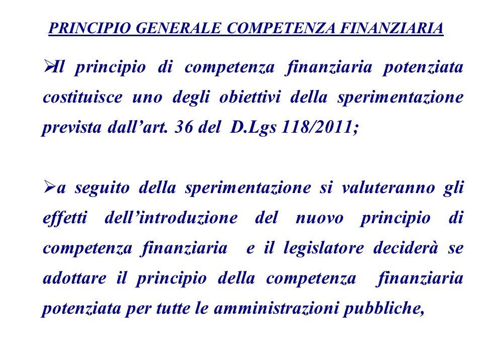 Il principio di competenza finanziaria potenziata costituisce uno degli obiettivi della sperimentazione prevista dallart. 36 del D.Lgs 118/2011; a seg