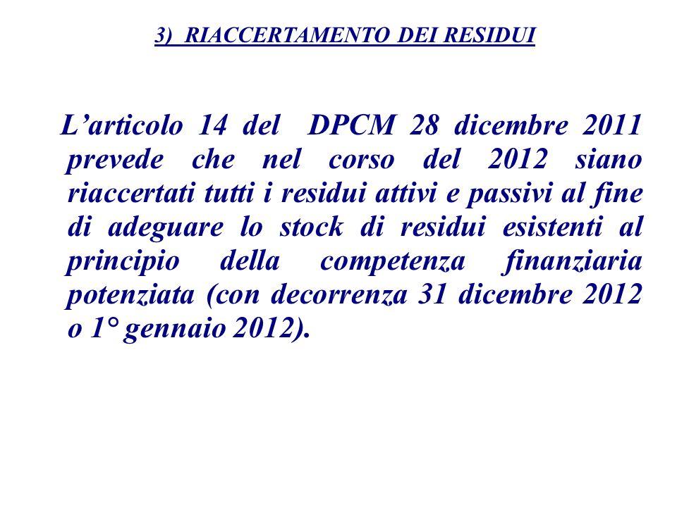 Larticolo 14 del DPCM 28 dicembre 2011 prevede che nel corso del 2012 siano riaccertati tutti i residui attivi e passivi al fine di adeguare lo stock