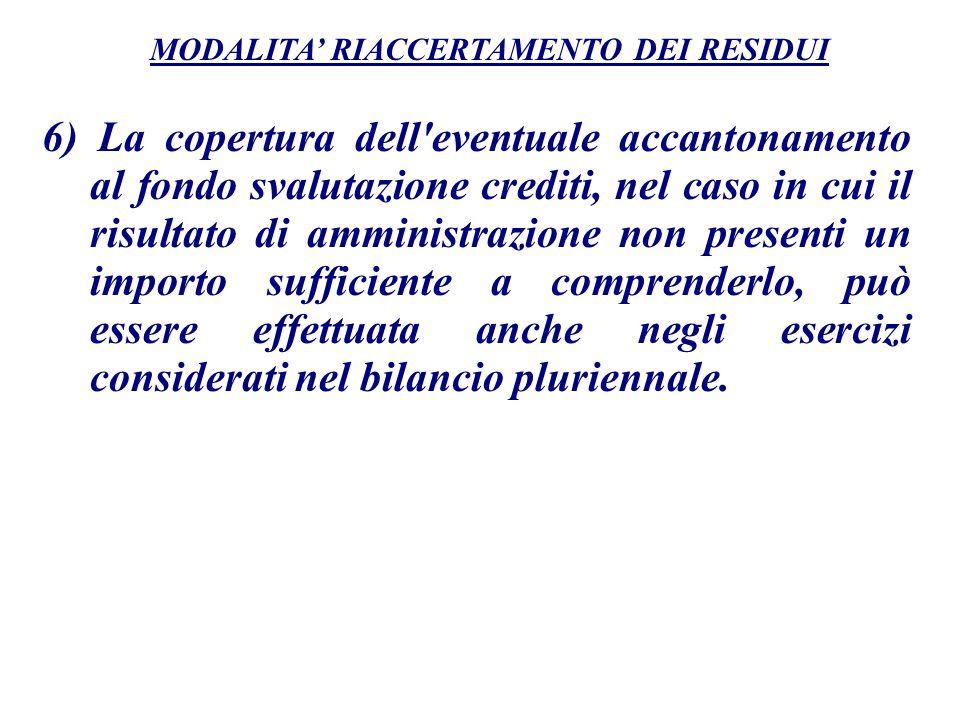 6) La copertura dell'eventuale accantonamento al fondo svalutazione crediti, nel caso in cui il risultato di amministrazione non presenti un importo s