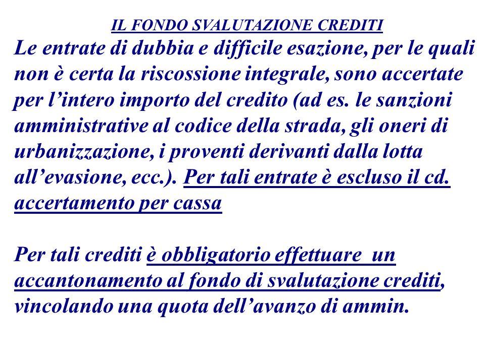 Le entrate di dubbia e difficile esazione, per le quali non è certa la riscossione integrale, sono accertate per lintero importo del credito (ad es. l