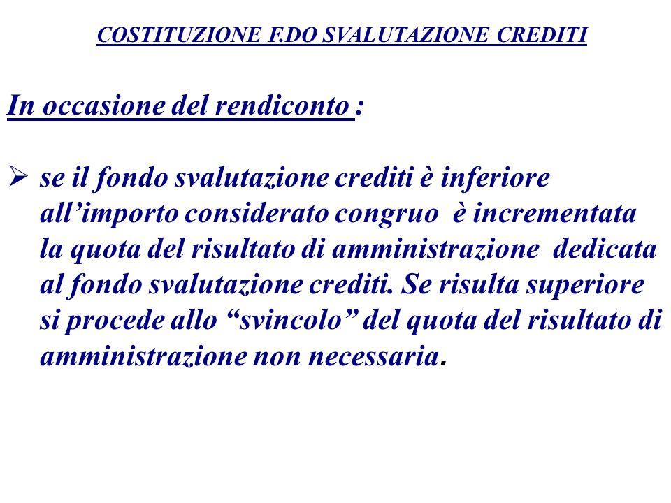 In occasione del rendiconto : se il fondo svalutazione crediti è inferiore allimporto considerato congruo è incrementata la quota del risultato di amm