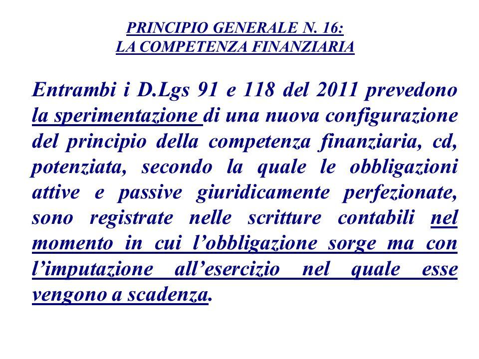 Entrambi i D.Lgs 91 e 118 del 2011 prevedono la sperimentazione di una nuova configurazione del principio della competenza finanziaria, cd, potenziata