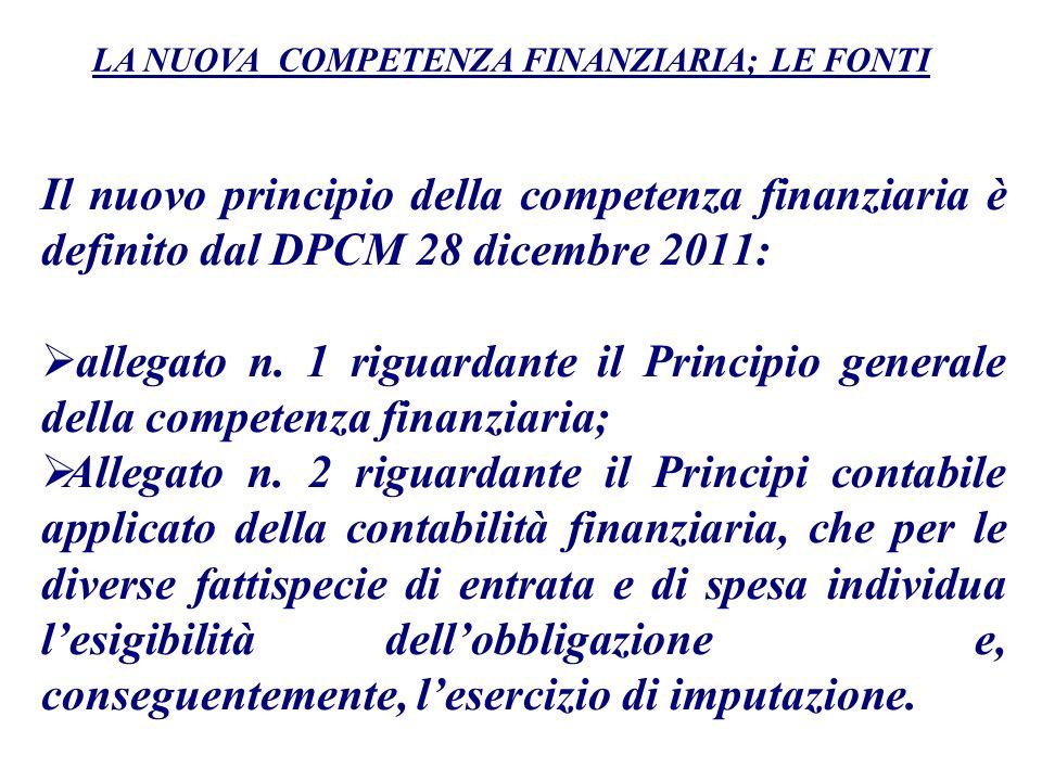 Il nuovo principio della competenza finanziaria è definito dal DPCM 28 dicembre 2011: allegato n. 1 riguardante il Principio generale della competenza