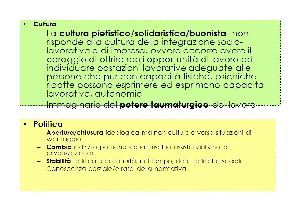 Politica – Apertura/chiusura ideologica ma non culturale verso situazioni di svantaggio – Cambio indirizzo politiche sociali (rischio assistenzialismo