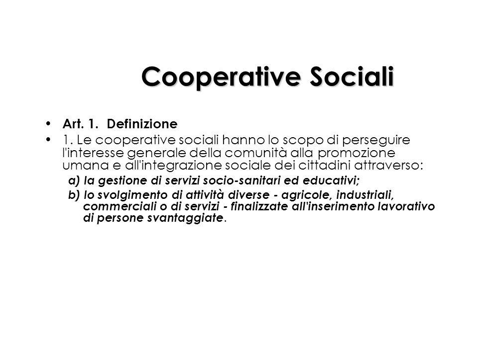 Cooperative Sociali Art. 1. Definizione 1. Le cooperative sociali hanno lo scopo di perseguire l'interesse generale della comunità alla promozione uma