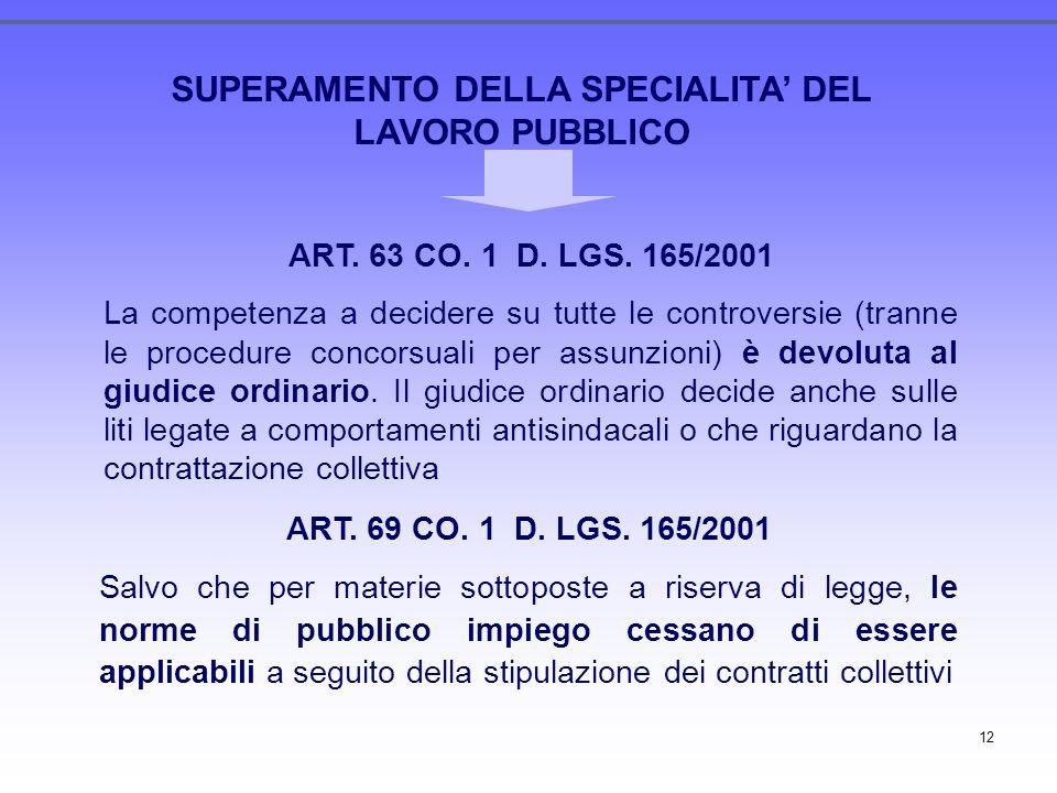 12 SUPERAMENTO DELLA SPECIALITA DEL LAVORO PUBBLICO ART. 63 CO. 1 D. LGS. 165/2001 La competenza a decidere su tutte le controversie (tranne le proced