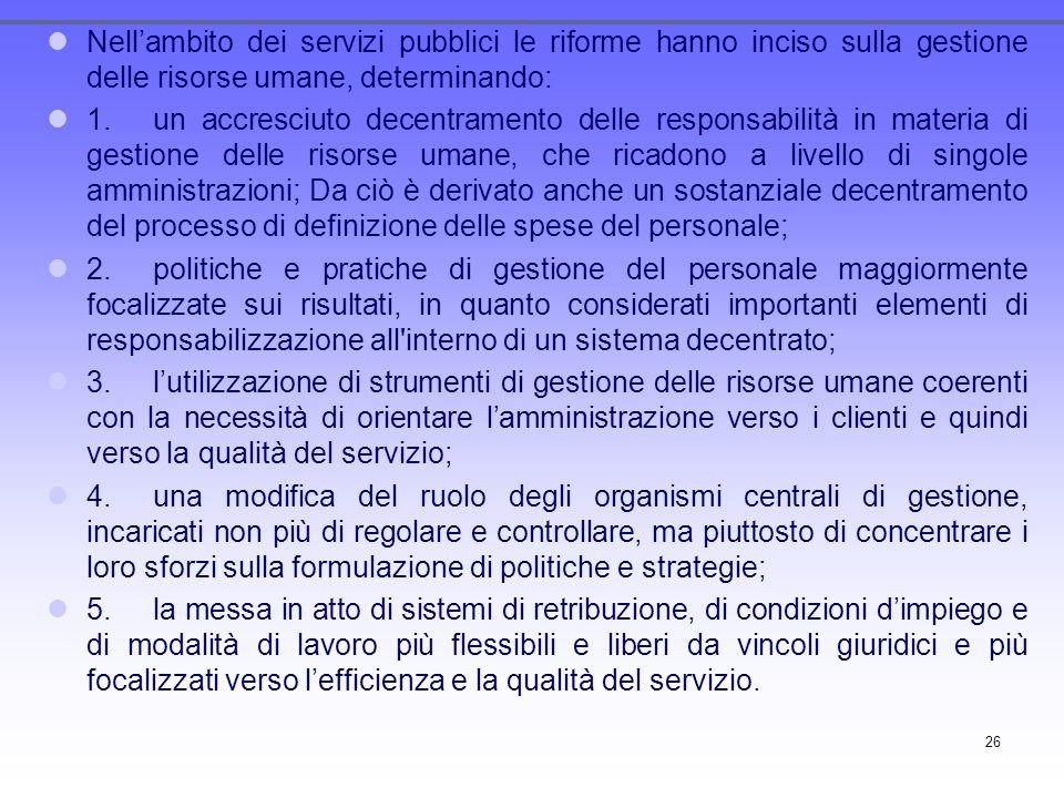 26 Nellambito dei servizi pubblici le riforme hanno inciso sulla gestione delle risorse umane, determinando: 1.un accresciuto decentramento delle resp