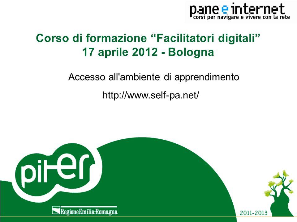 Titolo evento Luogo, data Titolo evento Luogo, data Corso di formazione Facilitatori digitali 17 aprile 2012 - Bologna Accesso all'ambiente di apprend