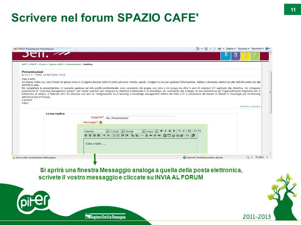 11 Scrivere nel forum SPAZIO CAFE' Si aprirà una finestra Messaggio analoga a quella della posta elettronica, scrivete il vostro messaggio e cliccate