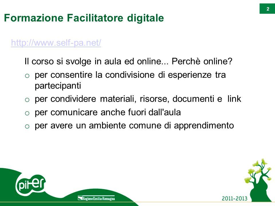 2 Formazione Facilitatore digitale http://www.self-pa.net/ Il corso si svolge in aula ed online... Perchè online? o per consentire la condivisione di