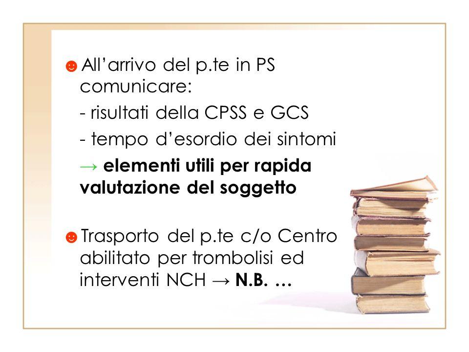 Allarrivo del p.te in PS comunicare: - risultati della CPSS e GCS - tempo desordio dei sintomi elementi utili per rapida valutazione del soggetto Tras