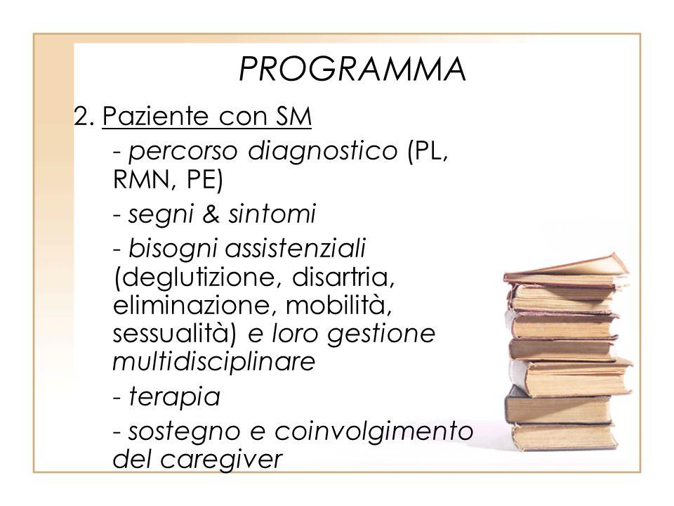 PROGRAMMA 2. Paziente con SM - percorso diagnostico (PL, RMN, PE) - segni & sintomi - bisogni assistenziali (deglutizione, disartria, eliminazione, mo